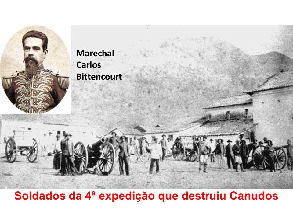 Marechal Carlos Bittencourt Soldados da 4ª expedição que destruiu Canudos
