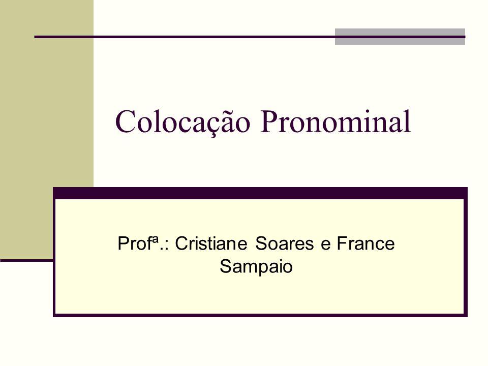 Colocação Pronominal Profª.: Cristiane Soares e France Sampaio