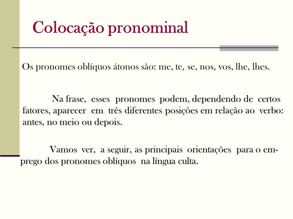 Colocação pronominal Vamos ver, a seguir, as principais orientações para o em- prego dos pronomes oblíquos na língua culta.