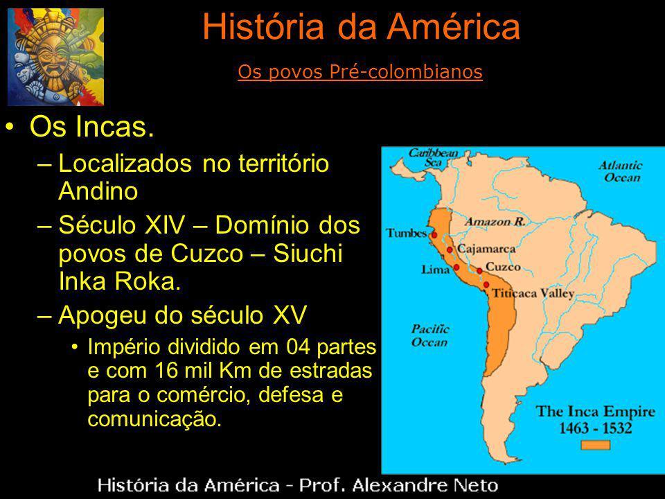 Os Incas. –Localizados no território Andino –Século XIV – Domínio dos povos de Cuzco – Siuchi Inka Roka. –Apogeu do século XV Império dividido em 04 p