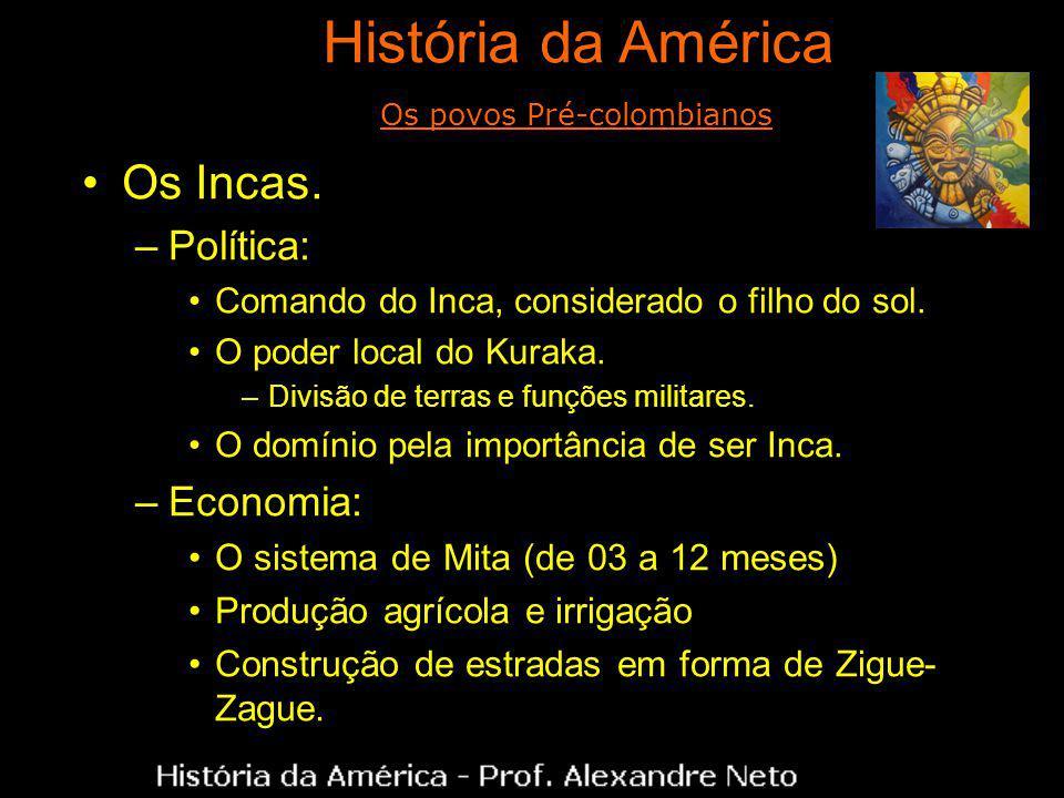 Os Incas. –Política: Comando do Inca, considerado o filho do sol. O poder local do Kuraka. –Divisão de terras e funções militares. O domínio pela impo