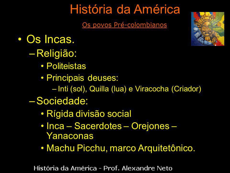 Os Incas. –Religião: Politeistas Principais deuses: –Inti (sol), Quilla (lua) e Viracocha (Criador) –Sociedade: Rígida divisão social Inca – Sacerdote