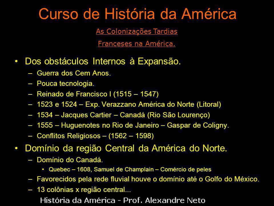 Curso de História da América Dos obstáculos Internos à Expansão. –Guerra dos Cem Anos. –Pouca tecnologia. –Reinado de Francisco I (1515 – 1547) –1523