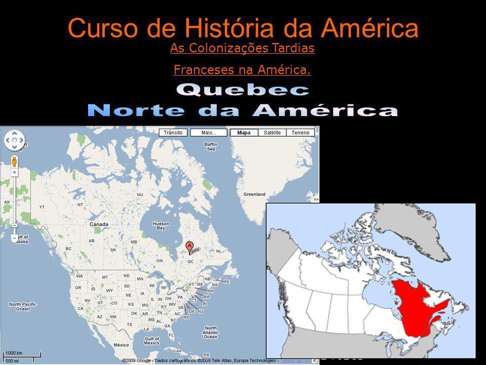 Curso de História da América As Colonizações Tardias Franceses na América.