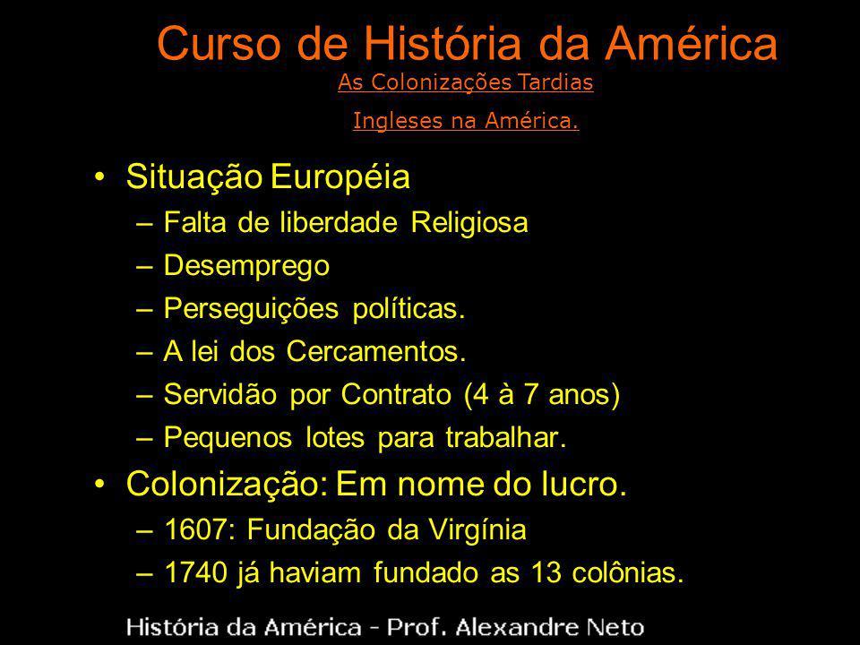 Curso de História da América Situação Européia –Falta de liberdade Religiosa –Desemprego –Perseguições políticas. –A lei dos Cercamentos. –Servidão po