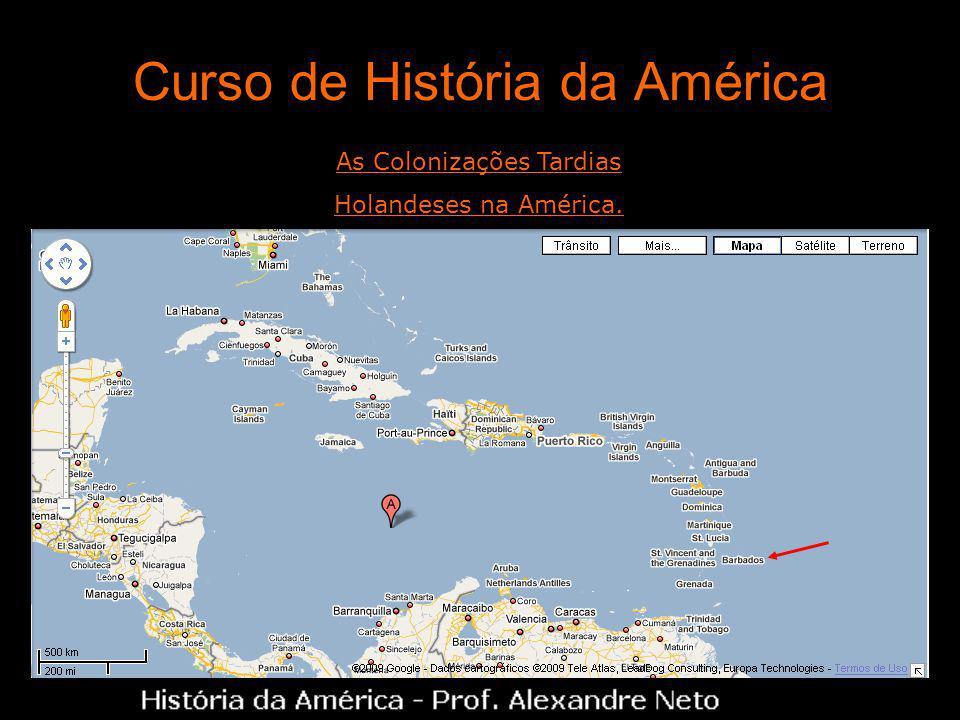 Curso de História da América As Colonizações Tardias Holandeses na América.