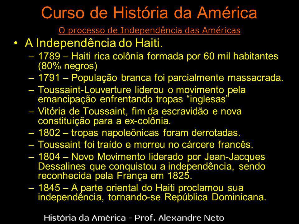 Curso de História da América A Independência do Haiti. –1789 – Haiti rica colônia formada por 60 mil habitantes (80% negros) –1791 – População branca
