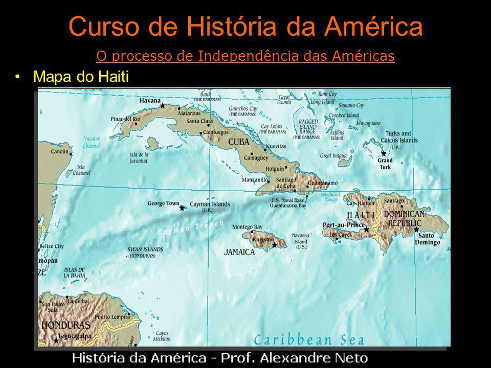 Curso de História da América Mapa do Haiti O processo de Independência das Américas