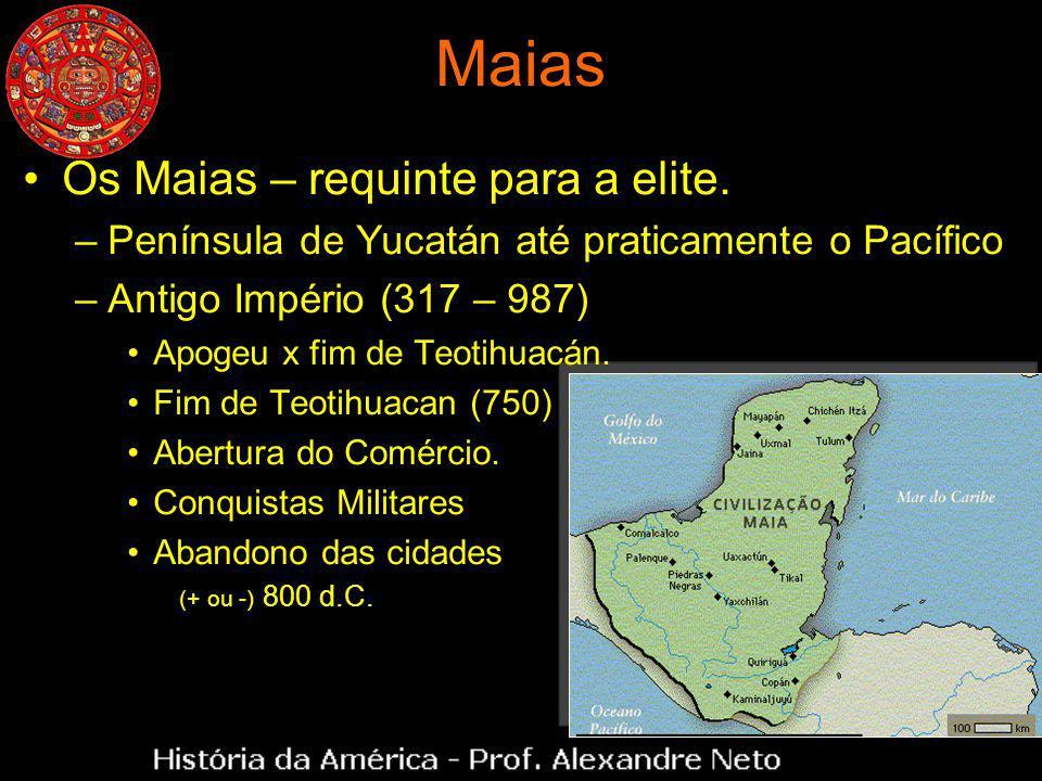 Maias Os Maias – requinte para a elite. –Península de Yucatán até praticamente o Pacífico –Antigo Império (317 – 987) Apogeu x fim de Teotihuacán. Fim