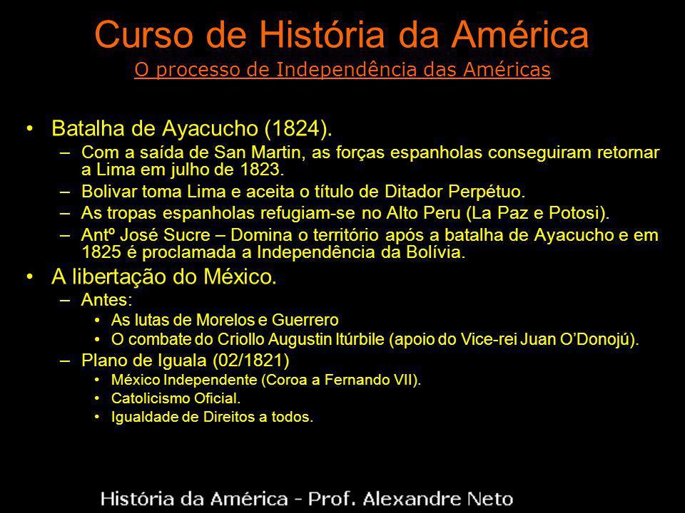 Curso de História da América Batalha de Ayacucho (1824). –Com a saída de San Martin, as forças espanholas conseguiram retornar a Lima em julho de 1823