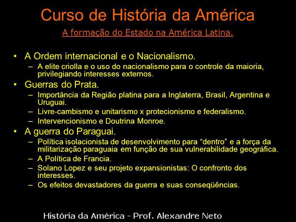 Curso de História da América A Ordem internacional e o Nacionalismo. –A elite criolla e o uso do nacionalismo para o controle da maioria, privilegiand