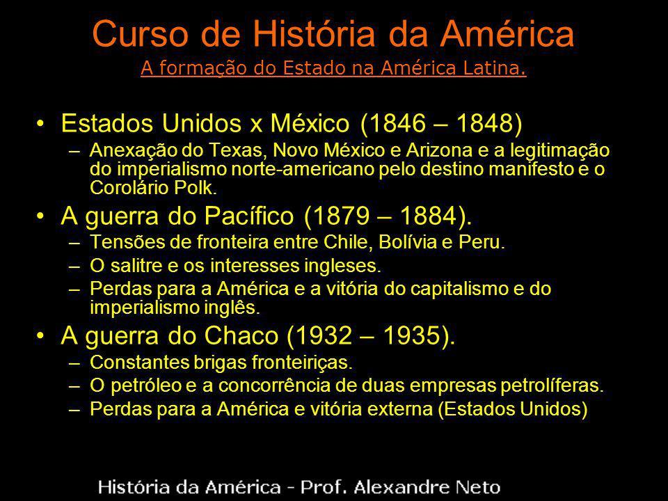Curso de História da América Estados Unidos x México (1846 – 1848) –Anexação do Texas, Novo México e Arizona e a legitimação do imperialismo norte-americano pelo destino manifesto e o Corolário Polk.