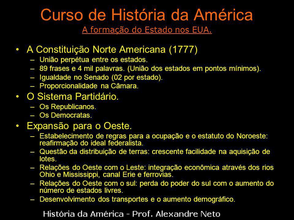 Curso de História da América A Constituição Norte Americana (1777) –União perpétua entre os estados. –89 frases e 4 mil palavras. (União dos estados e