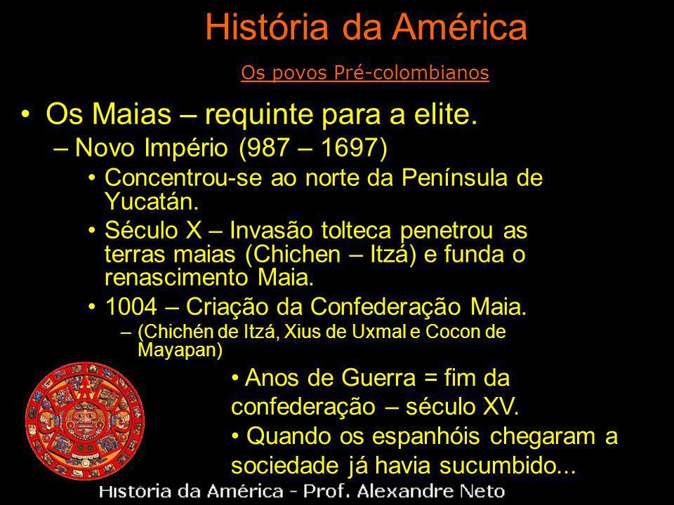 Os Maias – requinte para a elite. –Novo Império (987 – 1697) Concentrou-se ao norte da Península de Yucatán. Século X – Invasão tolteca penetrou as te