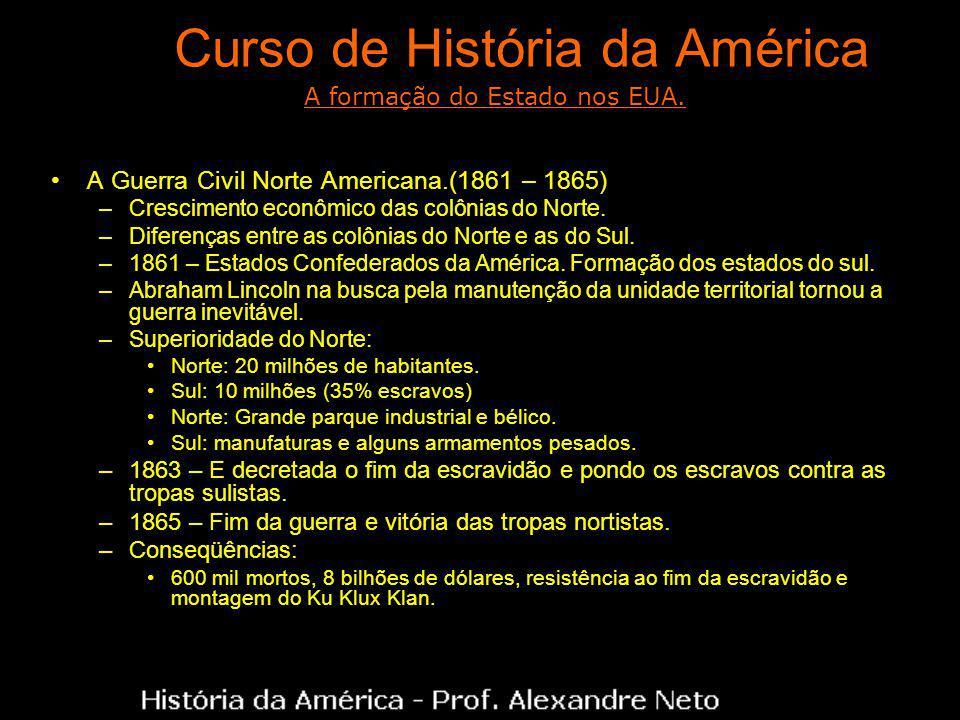 Curso de História da América A Guerra Civil Norte Americana.(1861 – 1865) –Crescimento econômico das colônias do Norte. –Diferenças entre as colônias
