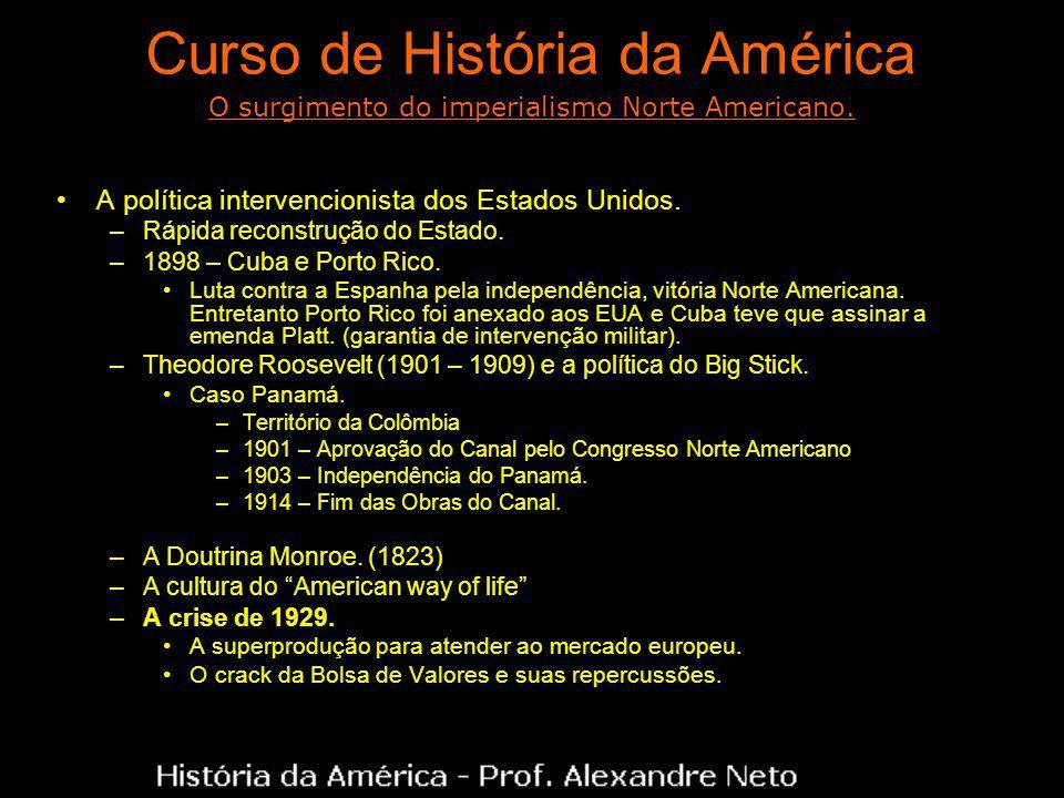Curso de História da América A política intervencionista dos Estados Unidos. –Rápida reconstrução do Estado. –1898 – Cuba e Porto Rico. Luta contra a