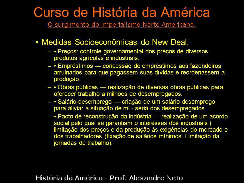 Curso de História da América Medidas Socioeconômicas do New Deal. – Preços: controle governamental dos preços de diversos produtos agrícolas e industr