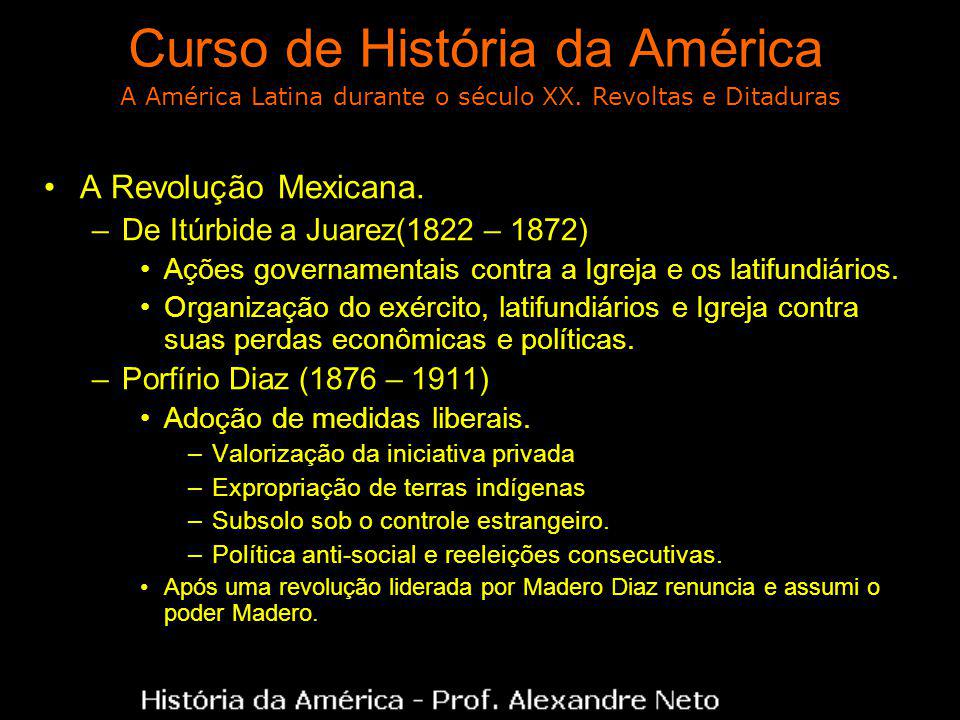 Curso de História da América A Revolução Mexicana. –De Itúrbide a Juarez(1822 – 1872) Ações governamentais contra a Igreja e os latifundiários. Organi