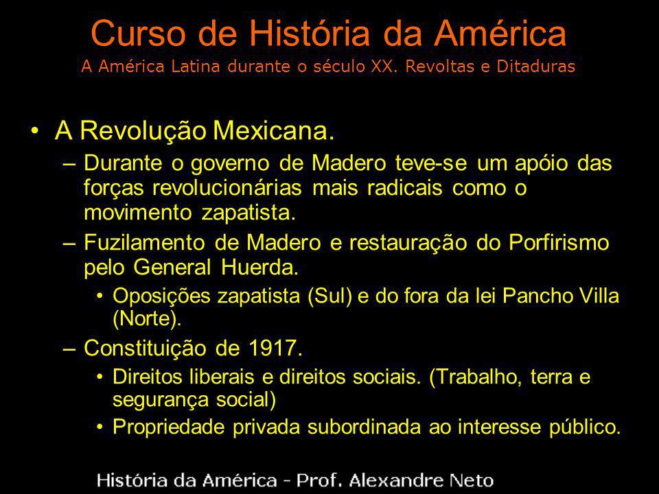Curso de História da América A Revolução Mexicana. –Durante o governo de Madero teve-se um apóio das forças revolucionárias mais radicais como o movim