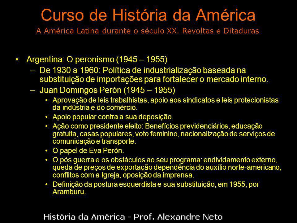 Curso de História da América Argentina: O peronismo (1945 – 1955) –De 1930 a 1960: Política de industrialização baseada na substituição de importações para fortalecer o mercado interno.