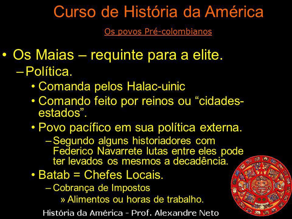 Os Maias – requinte para a elite. –Política. Comanda pelos Halac-uinic Comando feito por reinos ou cidades- estados. Povo pacífico em sua política ext