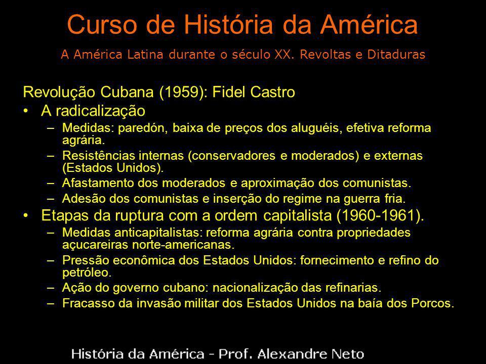 Curso de História da América Revolução Cubana (1959): Fidel Castro A radicalização –Medidas: paredón, baixa de preços dos aluguéis, efetiva reforma agrária.