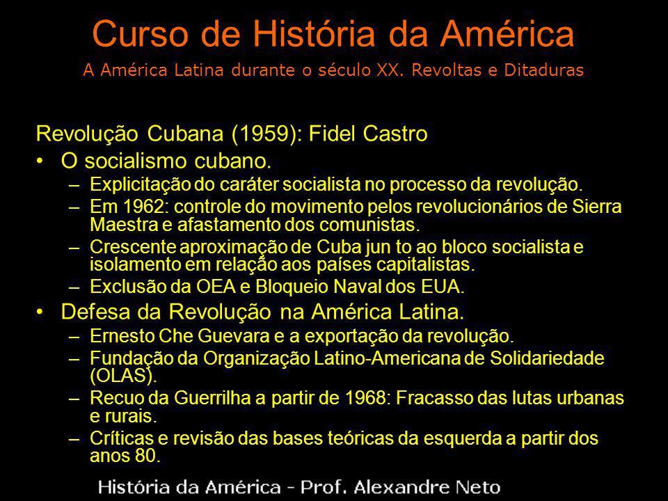 Curso de História da América Revolução Cubana (1959): Fidel Castro O socialismo cubano.