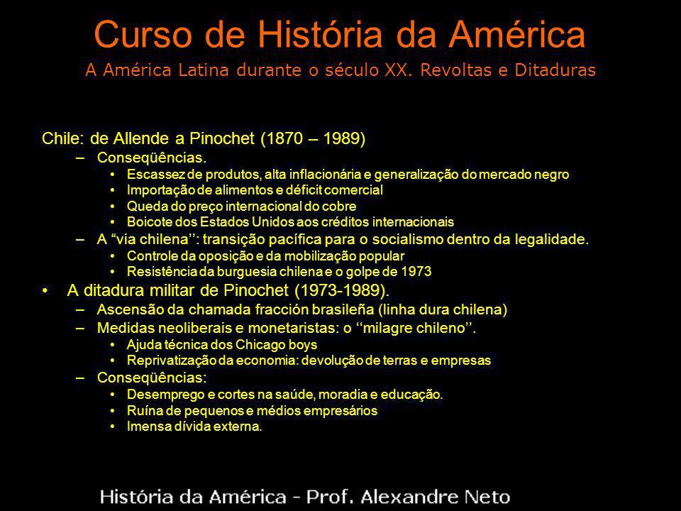 Curso de História da América Chile: de Allende a Pinochet (1870 – 1989) –Conseqüências. Escassez de produtos, alta inflacionária e generalização do me