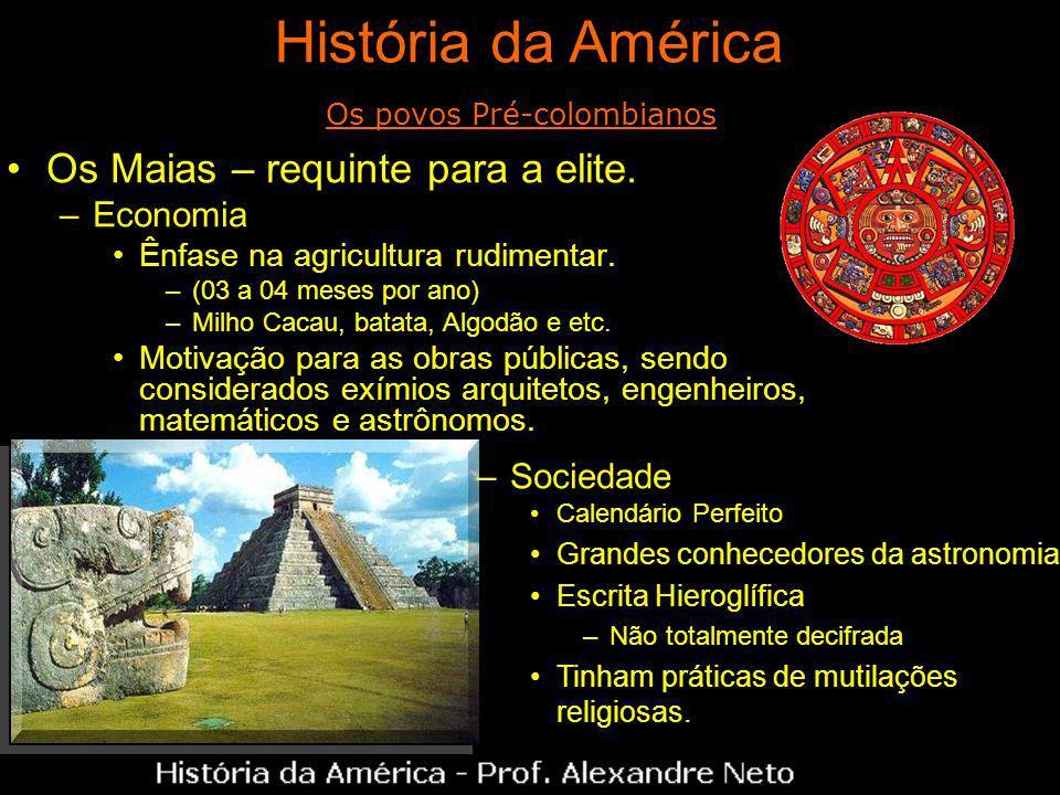 Os Maias – requinte para a elite.–Economia Ênfase na agricultura rudimentar.