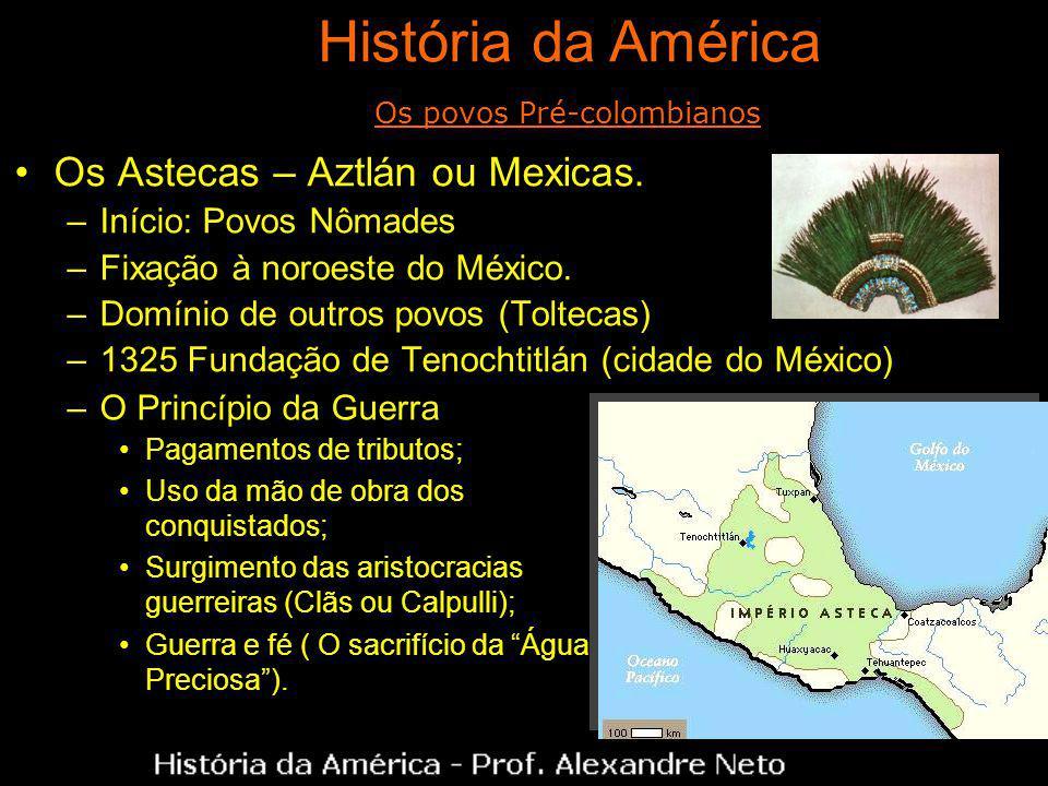 Os Astecas – Aztlán ou Mexicas. –Início: Povos Nômades –Fixação à noroeste do México. –Domínio de outros povos (Toltecas) –1325 Fundação de Tenochtitl