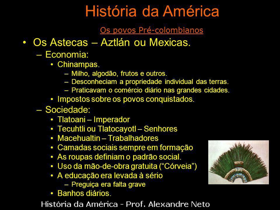 Os Astecas – Aztlán ou Mexicas. –Economia: Chinampas. –Milho, algodão, frutos e outros. –Desconheciam a propriedade individual das terras. –Praticavam