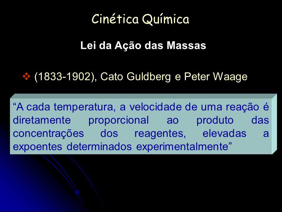 Cinética Química Lei da Ação das Massas (1833-1902), Cato Guldberg e Peter Waage A cada temperatura, a velocidade de uma reação é diretamente proporci