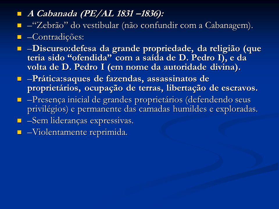 A Cabanada (PE/AL 1831 –1836): A Cabanada (PE/AL 1831 –1836): –Zebrão do vestibular (não confundir com a Cabanagem). –Zebrão do vestibular (não confun