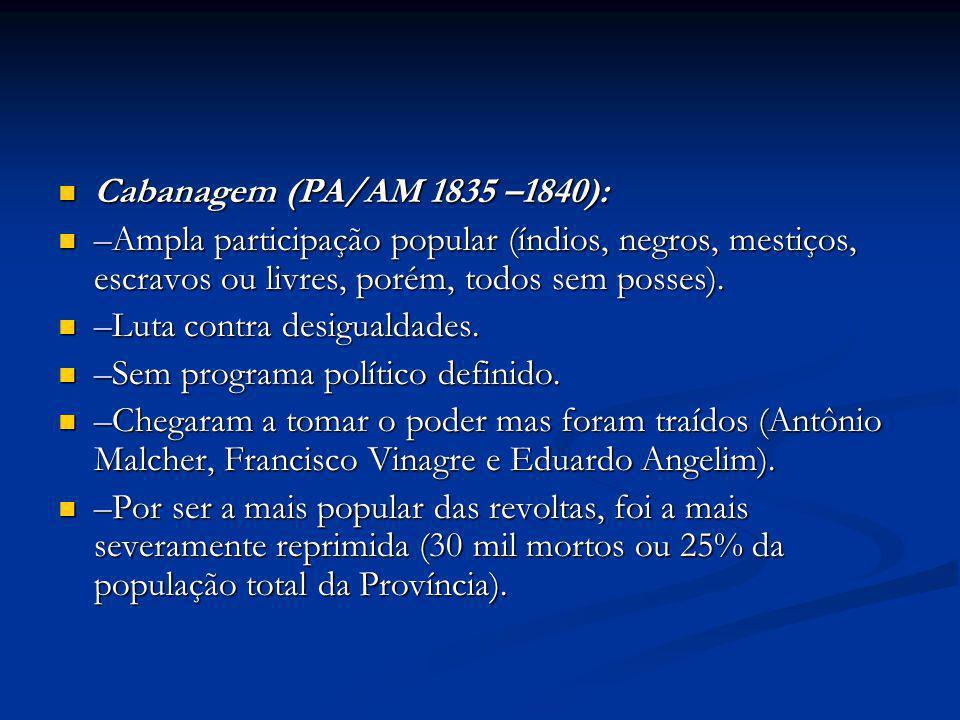Cabanagem (PA/AM 1835 –1840): Cabanagem (PA/AM 1835 –1840): –Ampla participação popular (índios, negros, mestiços, escravos ou livres, porém, todos se