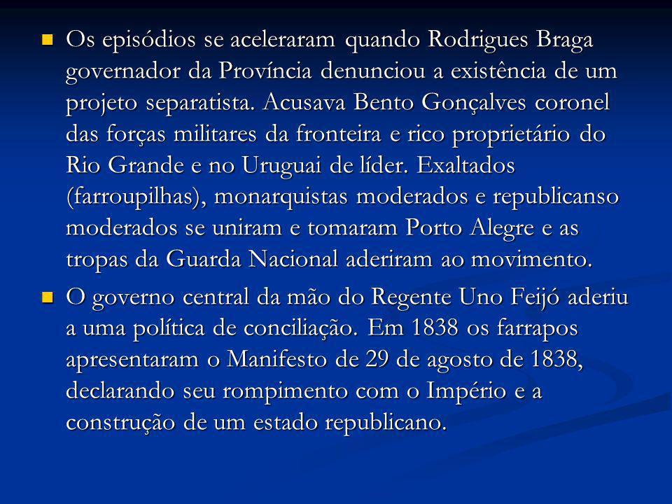 Os episódios se aceleraram quando Rodrigues Braga governador da Província denunciou a existência de um projeto separatista. Acusava Bento Gonçalves co