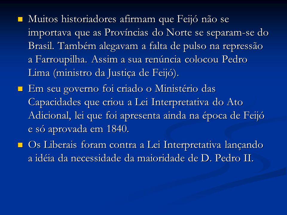 Muitos historiadores afirmam que Feijó não se importava que as Províncias do Norte se separam-se do Brasil. Também alegavam a falta de pulso na repres