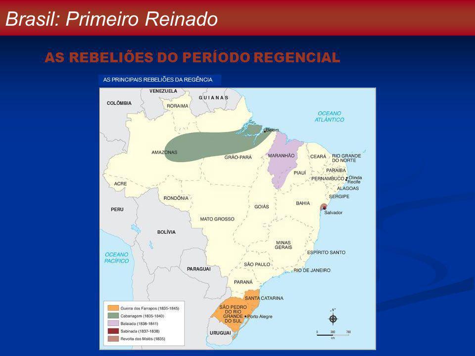 AS REBELIÕES DO PERÍODO REGENCIAL Brasil: Primeiro Reinado AS PRINCIPAIS REBELIÕES DA REGÊNCIA Saga. Op. cit. V. 3, p. 172.