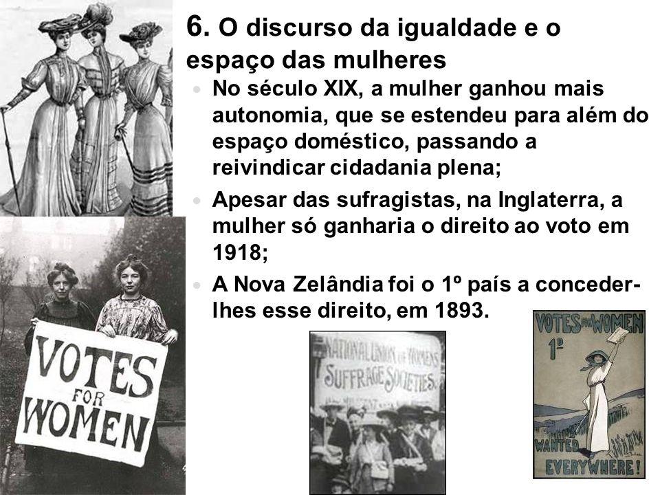 6. O discurso da igualdade e o espaço das mulheres No século XIX, a mulher ganhou mais autonomia, que se estendeu para além do espaço doméstico, passa