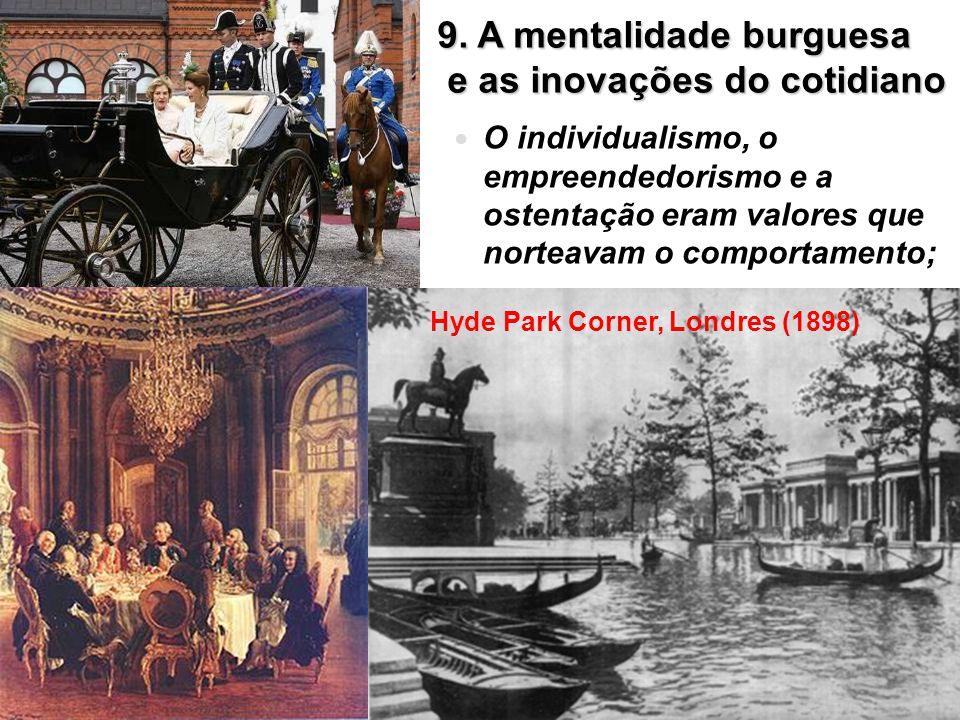 9. A mentalidade burguesa e as inovações do cotidiano O individualismo, o empreendedorismo e a ostentação eram valores que norteavam o comportamento;
