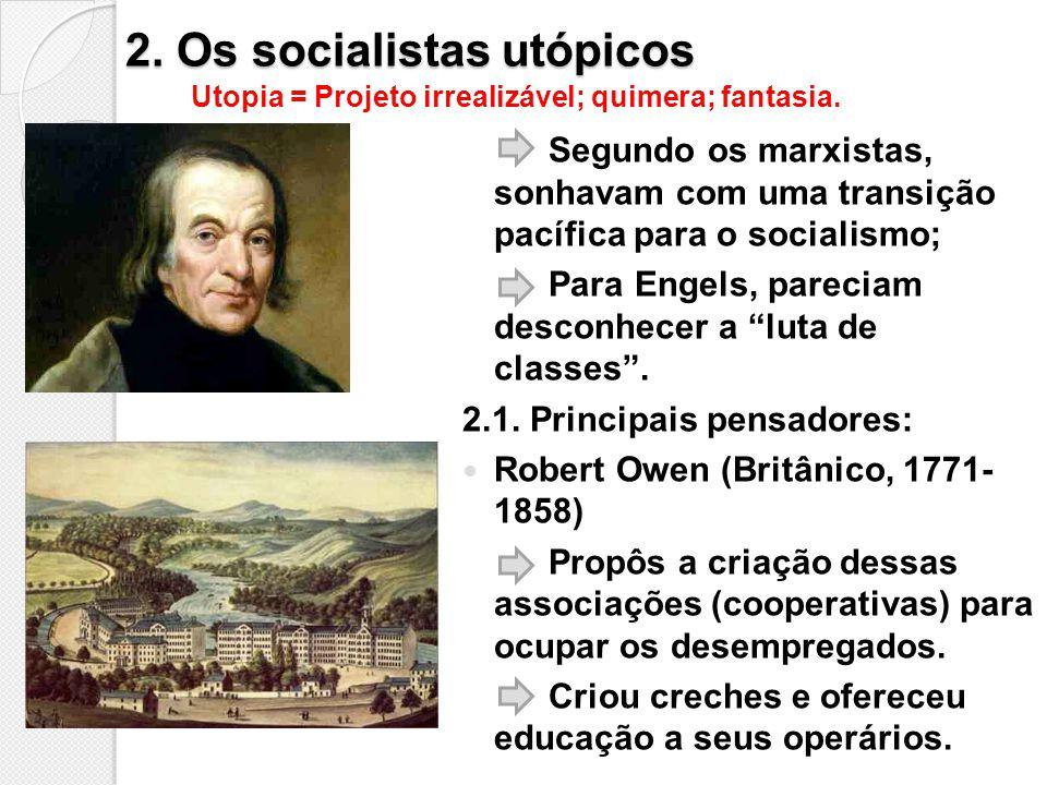 2. Os socialistas utópicos Segundo os marxistas, sonhavam com uma transição pacífica para o socialismo; Para Engels, pareciam desconhecer a luta de cl