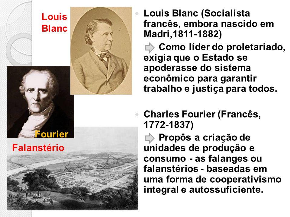 Louis Blanc (Socialista francês, embora nascido em Madri,1811-1882) Como líder do proletariado, exigia que o Estado se apoderasse do sistema econômico