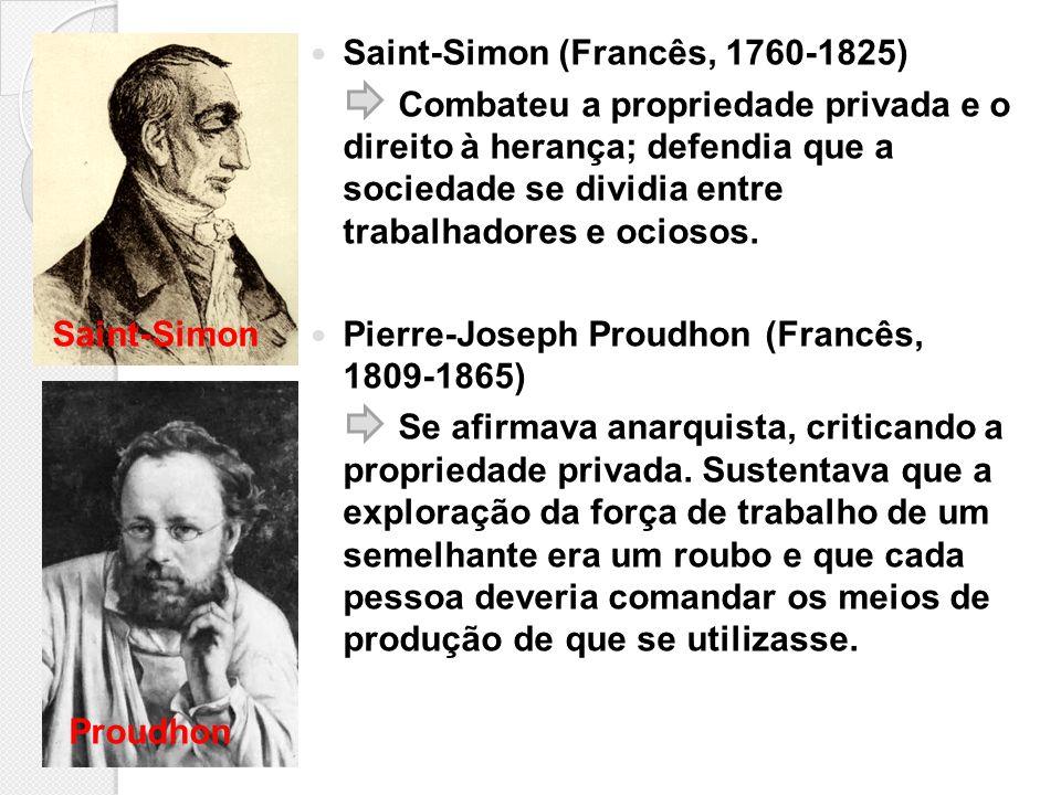 Saint-Simon (Francês, 1760-1825) Combateu a propriedade privada e o direito à herança; defendia que a sociedade se dividia entre trabalhadores e ocios