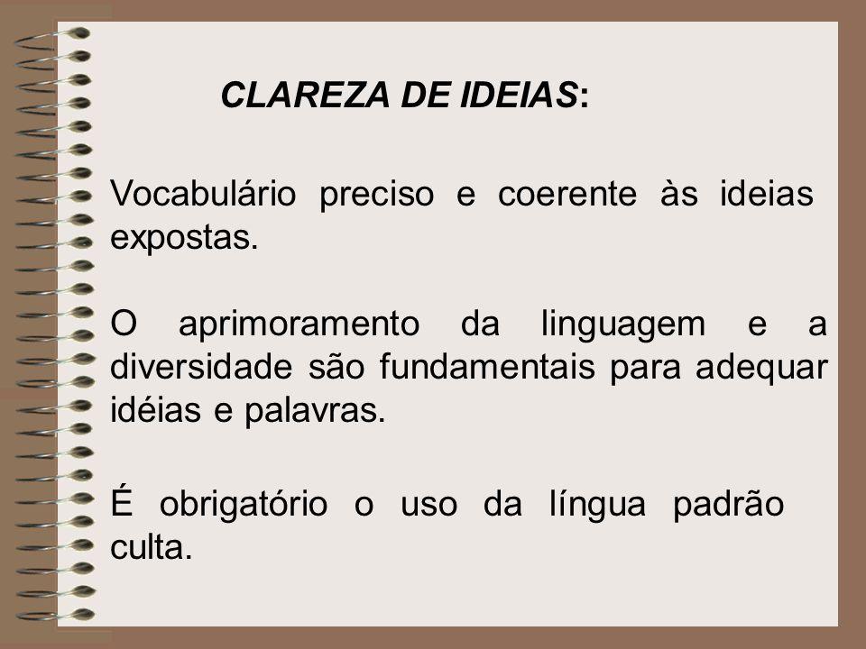 Vocabulário preciso e coerente às ideias expostas. O aprimoramento da linguagem e a diversidade são fundamentais para adequar idéias e palavras. É obr