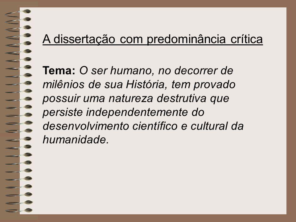 A dissertação com predominância crítica Tema: O ser humano, no decorrer de milênios de sua História, tem provado possuir uma natureza destrutiva que p