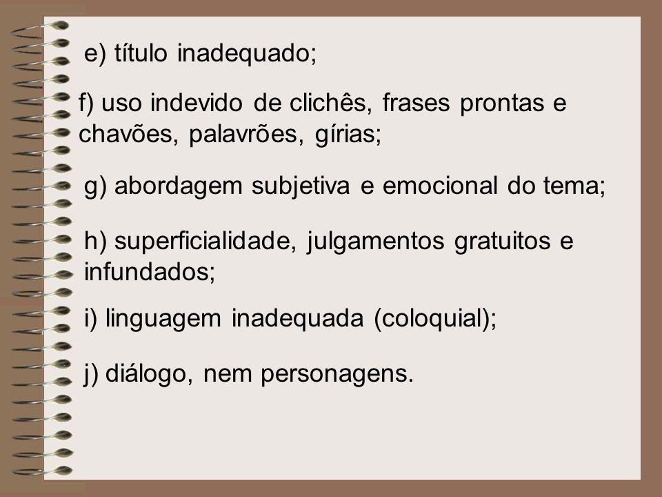 e) título inadequado; f) uso indevido de clichês, frases prontas e chavões, palavrões, gírias; g) abordagem subjetiva e emocional do tema; h) superfic