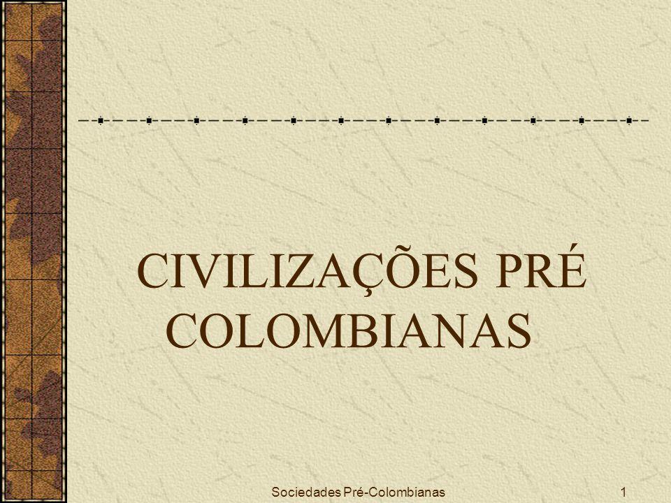 Sociedades Pré-Colombianas1 CIVILIZAÇÕES PRÉ COLOMBIANAS