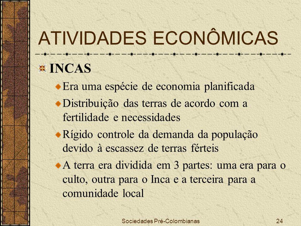 Sociedades Pré-Colombianas24 ATIVIDADES ECONÔMICAS INCAS Era uma espécie de economia planificada Distribuição das terras de acordo com a fertilidade e