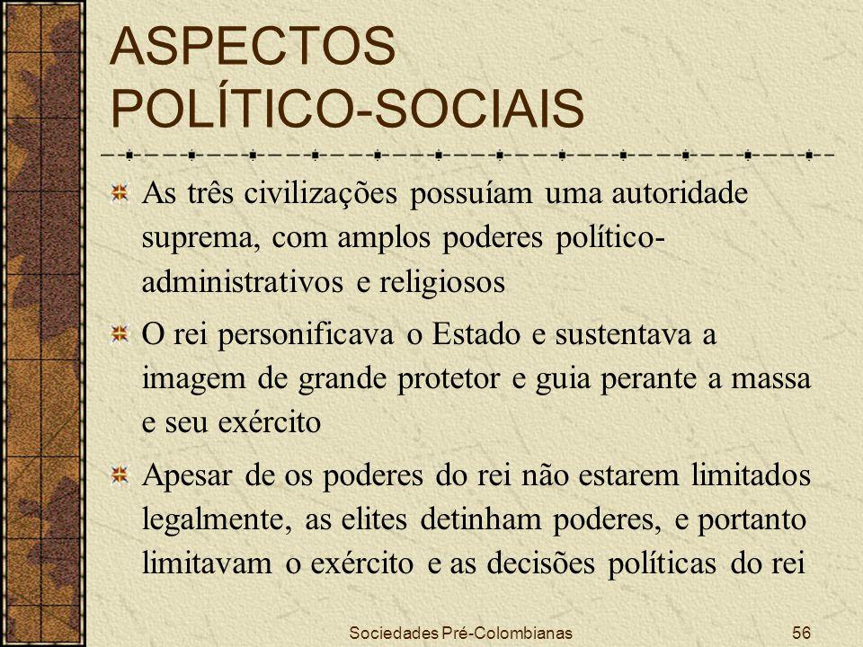 Sociedades Pré-Colombianas56 ASPECTOS POLÍTICO-SOCIAIS As três civilizações possuíam uma autoridade suprema, com amplos poderes político- administrati