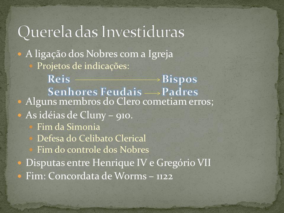 A ligação dos Nobres com a Igreja Projetos de indicações: Alguns membros do Clero cometiam erros; As idéias de Cluny – 910.