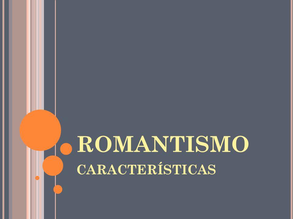 ROMANTISMO CARACTERÍSTICAS